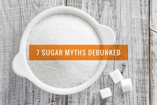 7 Sugar Myths Debunked