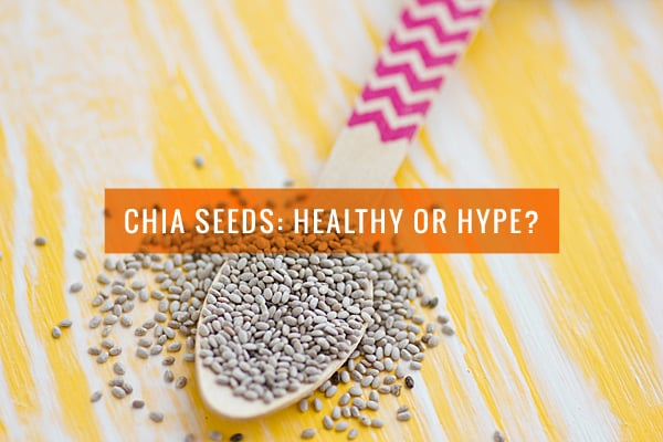 Chia Seeds: Healthy or Hype?