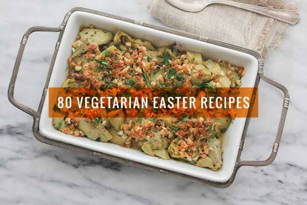 80 Vegetarian Easter Recipes Everyone Will Love