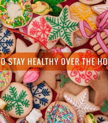 4 Ways to Stay Healthy Over the Holidays