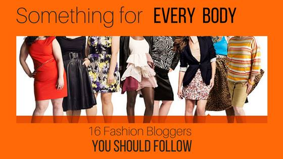 Something for EVERY Body 16 Fashion Bloggers You Should Follow