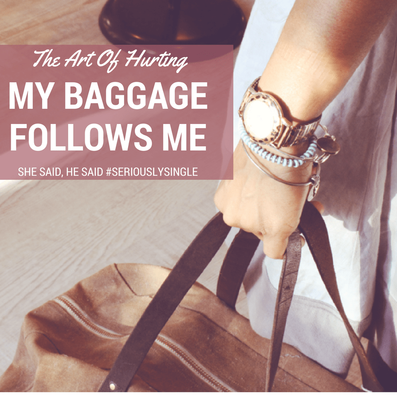 My Baggage Follows Me | Seriously Single
