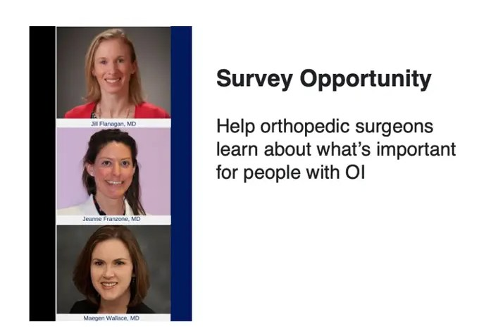 Photo of three female doctors. Photo text: Survey opportunity. Help orthopedic surgeons learn about what's important for people with OI.