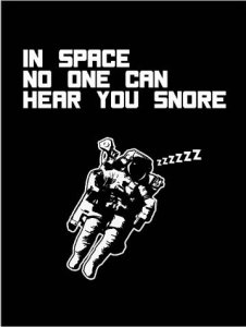 In Space No One Can Hear You Snore