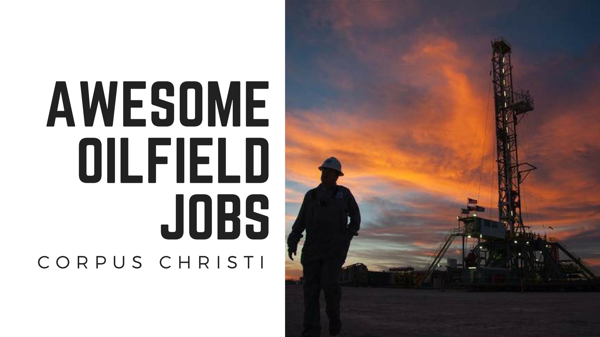 Awesome Oilfield Jobs Near Corpus Christi Oilfield1