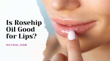 Is Rosehip Oil Good for Lips 1
