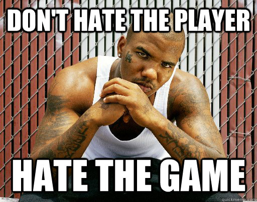 """Photo Description: a meme of """"don't hate the player, hate the game."""""""