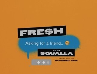 Mp3: Fre$H feat Squalla - Asking For A Friend