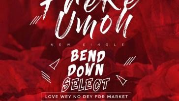 Freke Umoh - Bend Down Select
