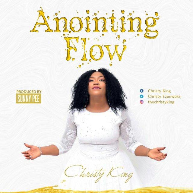 Anointing Flow – Christy King @ChristyEzenwoks