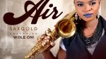 "Sax Gold – ""Air"" Feat. Wole Oni"