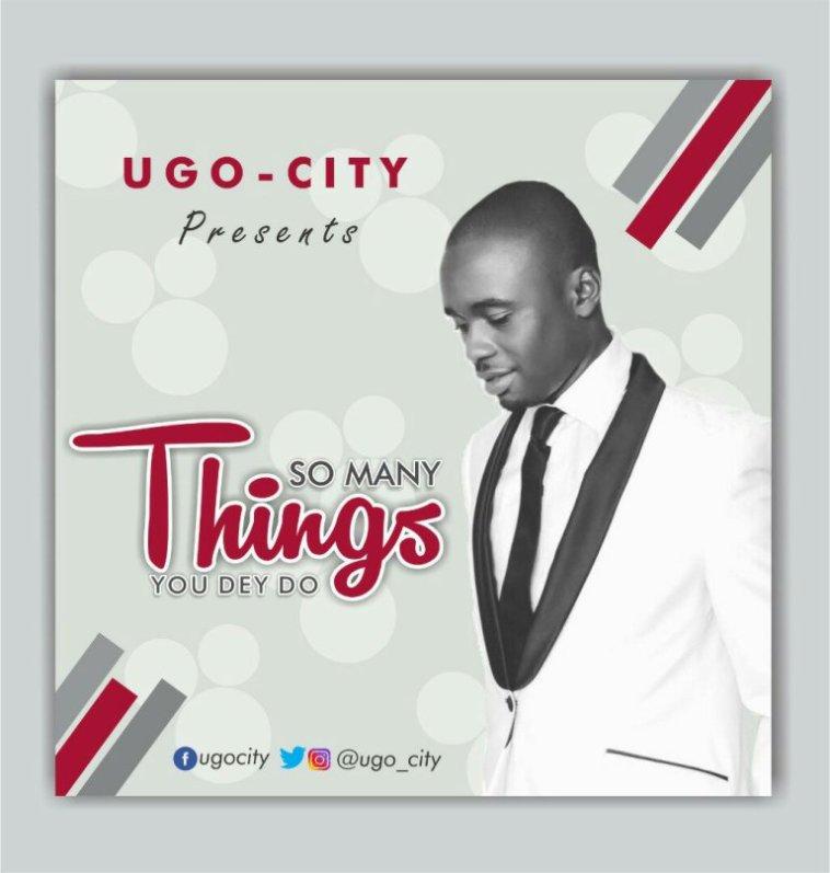 Ugo City – So Many Things You Dey Do