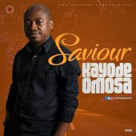 MUSIC + VIDEO:download Kayode Omosa – SAVIOUR
