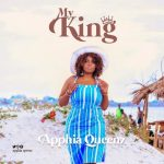 Apphia Queenz - My King mp3 download
