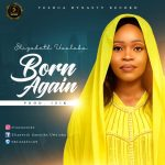 Born Again - Elizabeth Uwalaka mp3