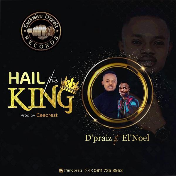 Hail The King - D'praiz ft. El' Noel
