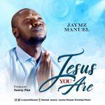 Jesus You Are - Jaymz Manue