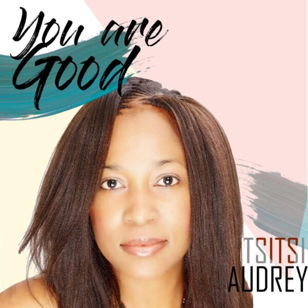 You Are Good - Tsitsi Audrey