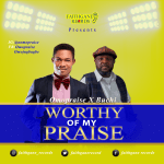 Worthy of My Praise - Omopraise Ft. Buchi