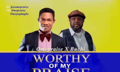 Worthy of My Praise - Omopraise Ft. Buchi