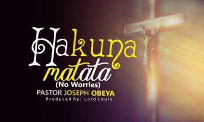 Hakuna Matata - Pastor Joseph Obeya