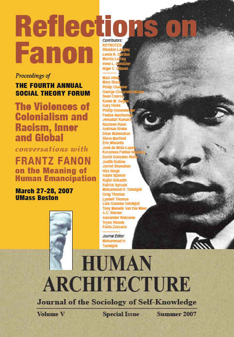 Reflections on Fanon: The Violences of Colonialism and Racism, Inner and Global: Conversations with Frantz Fanon on the Meaning of Human Emancipation [Human Architecture: Journal of the Sociology of Self-Knowledge, V, Special Issue, 2007]