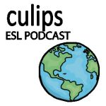 Culips ESL Podcast
