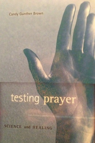 FGST Book Review:  Testing Prayer by Candy Gunther Brown and a testimony too