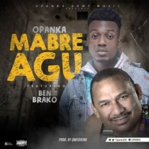 Opanka ft. Ben Brako – Mabre Agu (Prod. by Qwesi King)