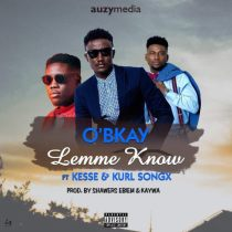 O'Bkay ft. Kesse & Kurl Songx – Lemme Know