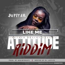 Jupitar – Like Me (Attitude Riddim) (Prod. by Brainy Beatz)