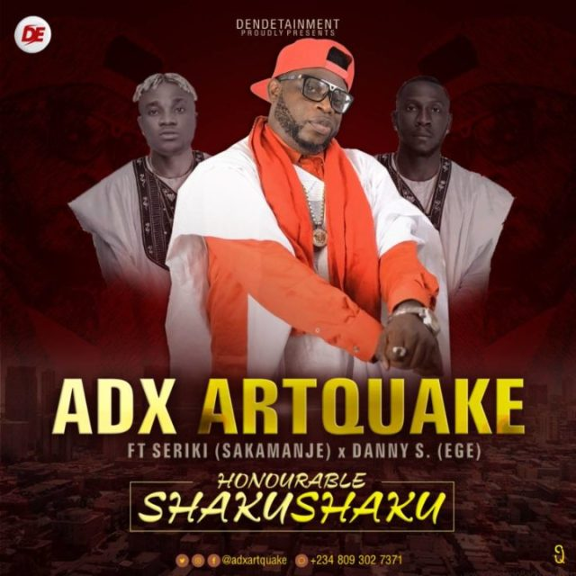 Adx Artquake ft. Seriki & Danny S - Honourable Shaku Shaku