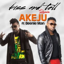 Akeju ft. Beenie Man – Kiss & Tell (Remix)