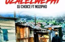 DJ Choice ft. Nozipho – Uzalelwephi