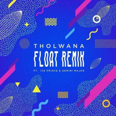 Tholwana ft. Gemini Major, Ice Prince – Float (Remix)
