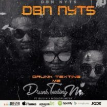 Dbn Nyts ft. Busi N & Mega Drum – Drunk & Texting Me