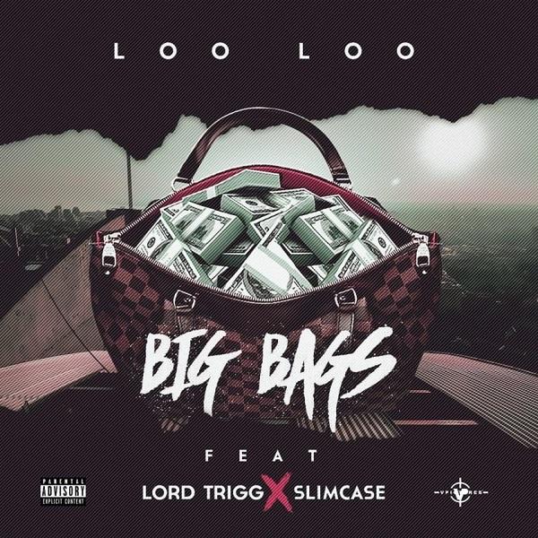 Loo Loo ft. Slimcase & Lord Trigg – Big Bags