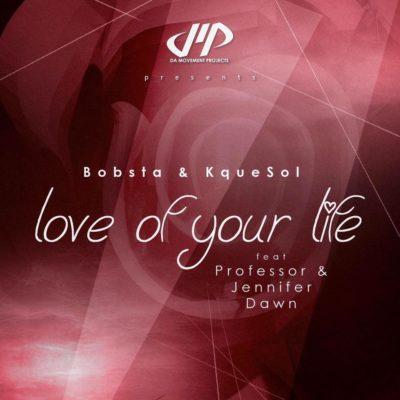 Bobsta & KqueSol – Love Of Your Life ft. Professor & Jennifer Dawn