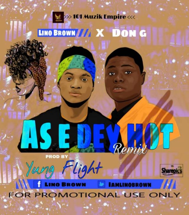 Lino Brown ft. Don G – As E Dey Hot (Remix)