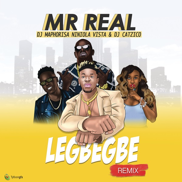 Mr Real ft. DJ Maphorisa, Niniola, Vista & DJ Catzico – Legbegbe (Remix) Artwork
