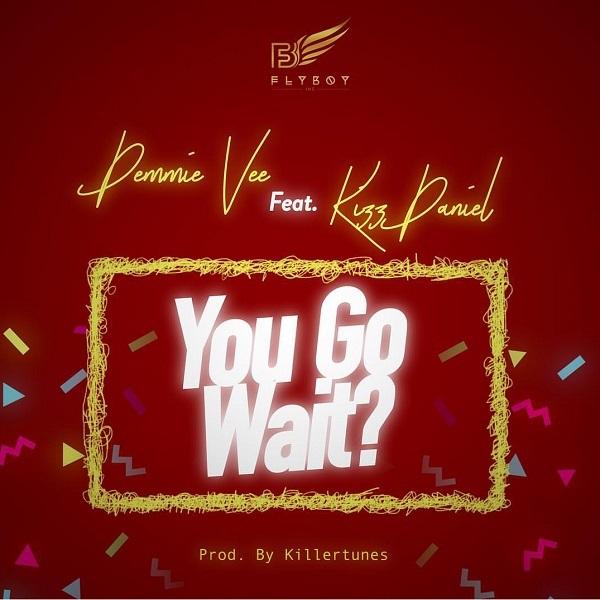 Demmie Vee ft. Kizz Daniel – You Go Wait? Artwork