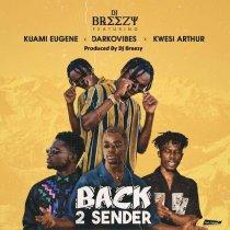 DJ Breezy ft. Kuami Eugene, Darkovibes & Kwesi Arthur – Back 2 Sender (Prod. by DJ Breezy)