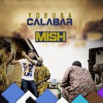 Mish – Yoruba Calabar