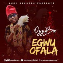 OzzyBee – Egwu Ofala (Prod. by T'spize Beat)