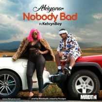 Akiyana ft. KelvynBoy – Nobody Bad (Prod. by PossiGee)