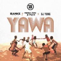 Banks Music ft. Reekado Banks & DJ Yung – Yawa