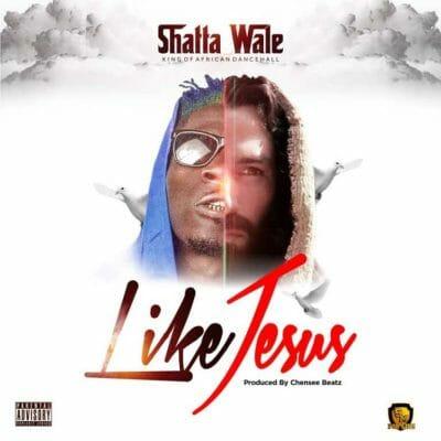 Shatta Wale – Like Jesus (Prod. by Chensee Beatz)