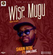 Shuun Bebe ft. Don Louis – Wise Mugu