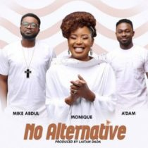 MoniQue ft. A'dam & Mike Abdul – No Alternative