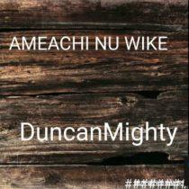 Duncan Mighty – Amaechi Nu Wike